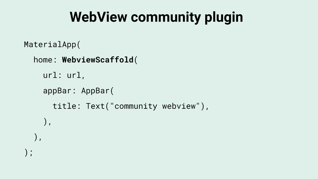 WebView community plugin MaterialApp( home: Web...