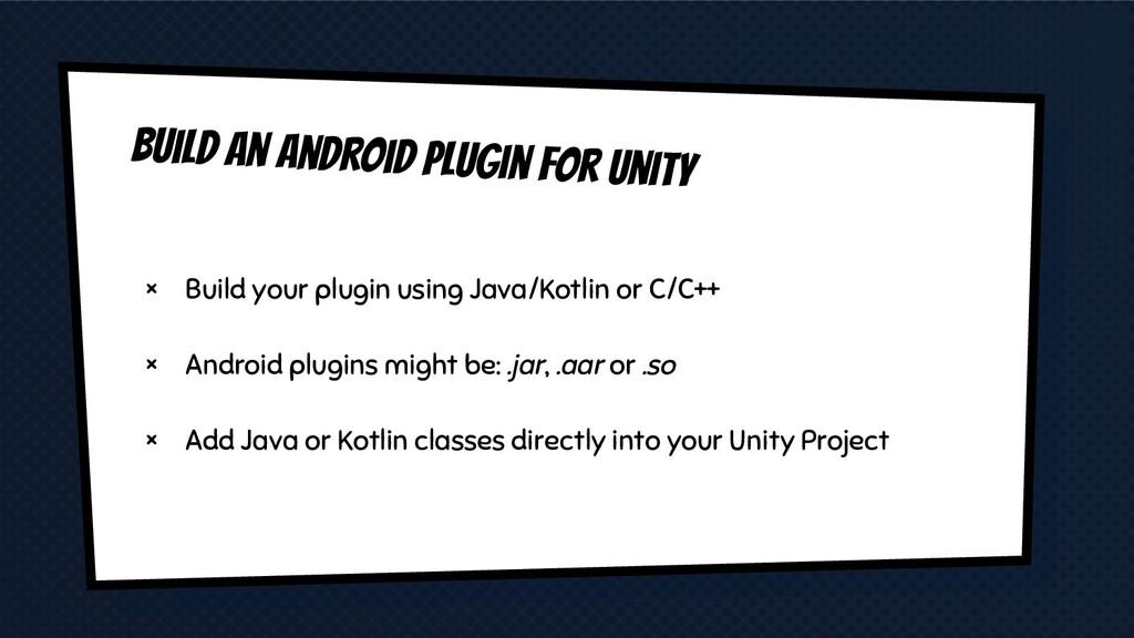 × Build your plugin using Java/Kotlin or C/C++ ...