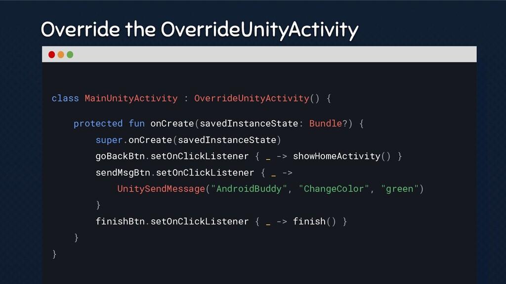 class MainUnityActivity : OverrideUnityActivity...