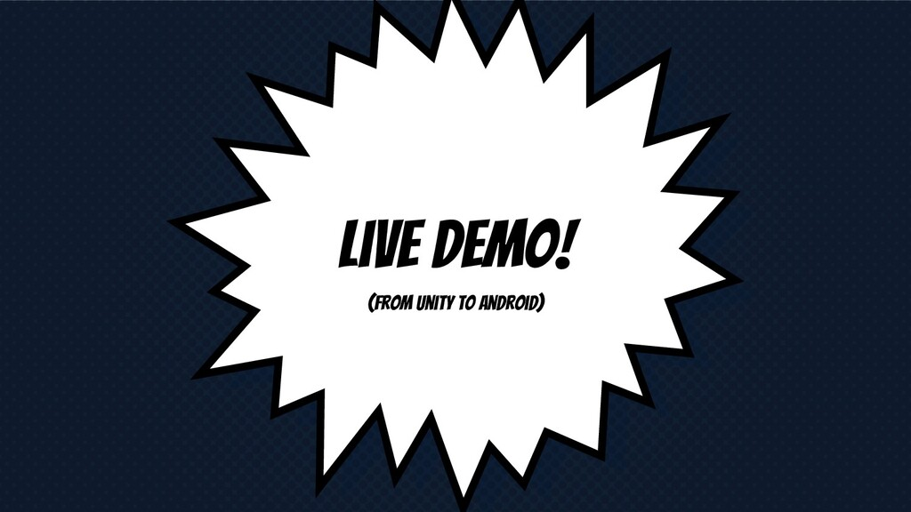 Live demo! (from unity to Android)