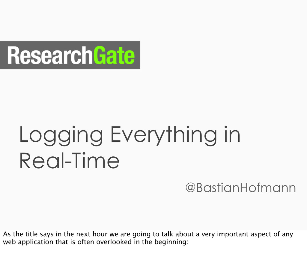 Logging Everything in Real-Time @BastianHofmann...