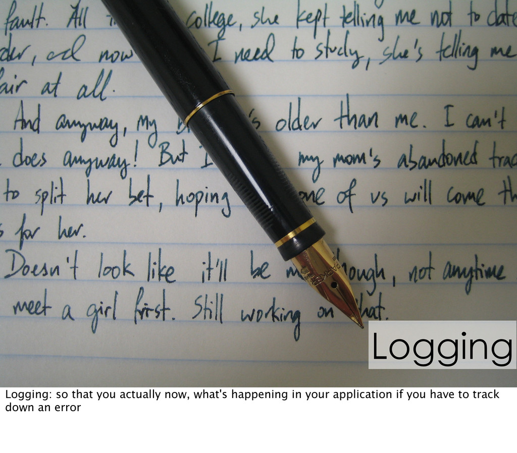 Logging Logging: so that you actually now, what...