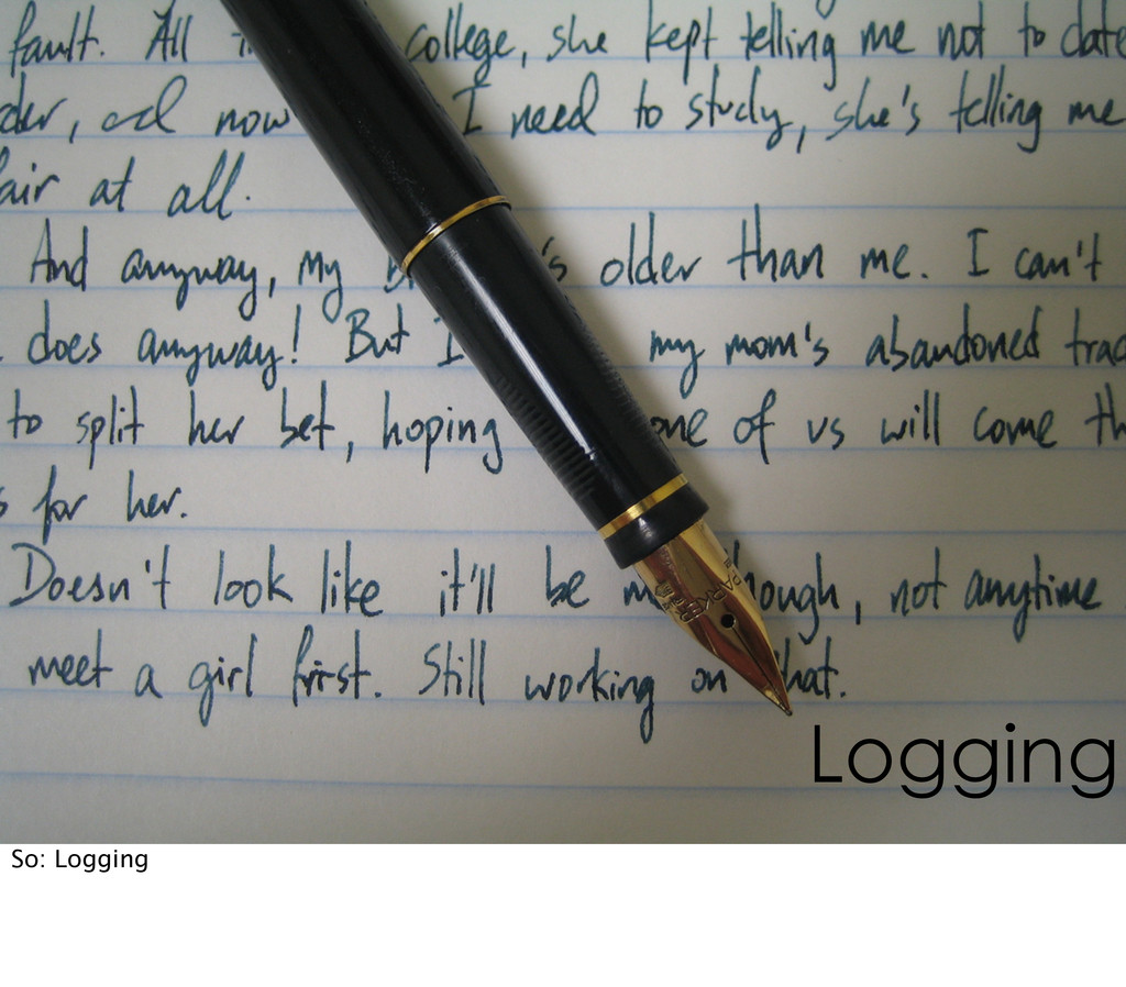 Logging So: Logging