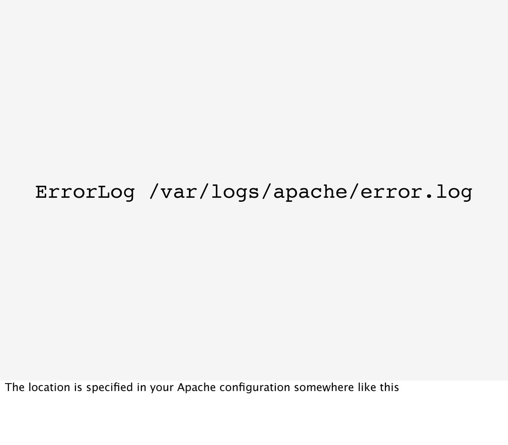 ErrorLog /var/logs/apache/error.log The locatio...