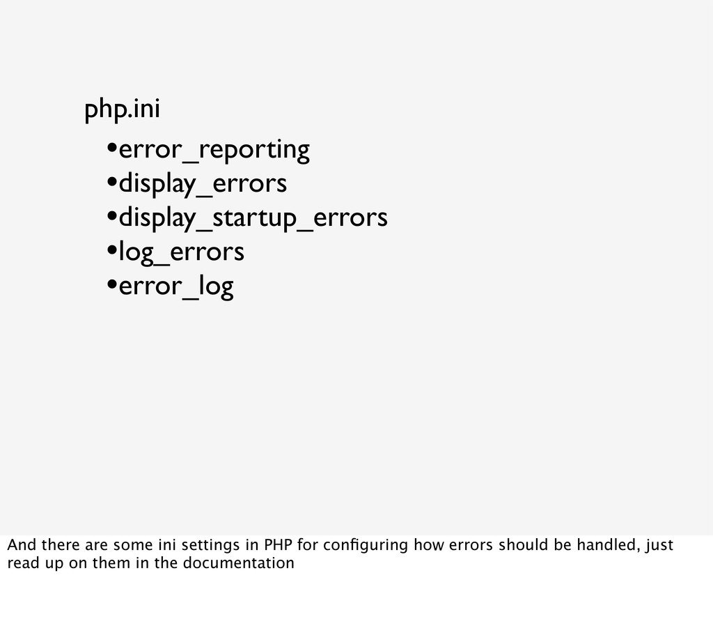 php.ini •error_reporting •display_errors •displ...