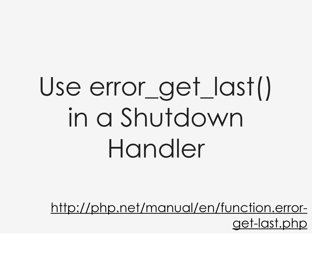 Use error_get_last() in a Shutdown Handler http...