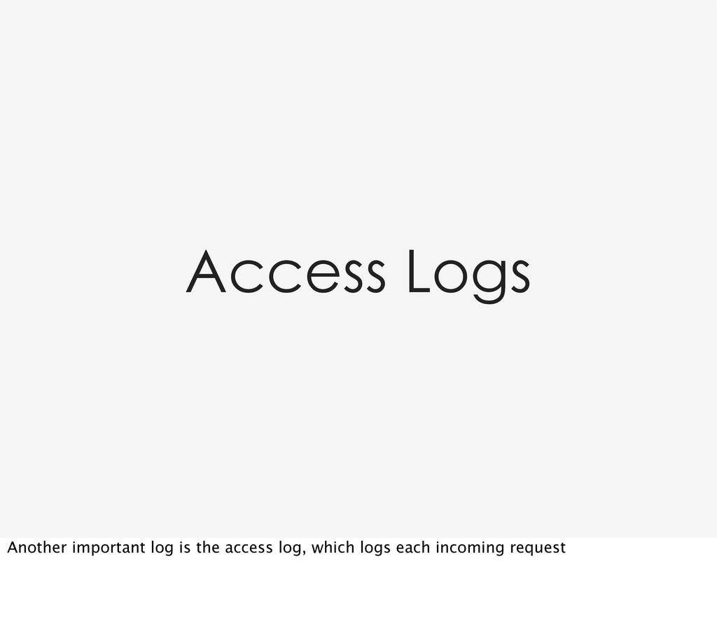 Access Logs Another important log is the access...