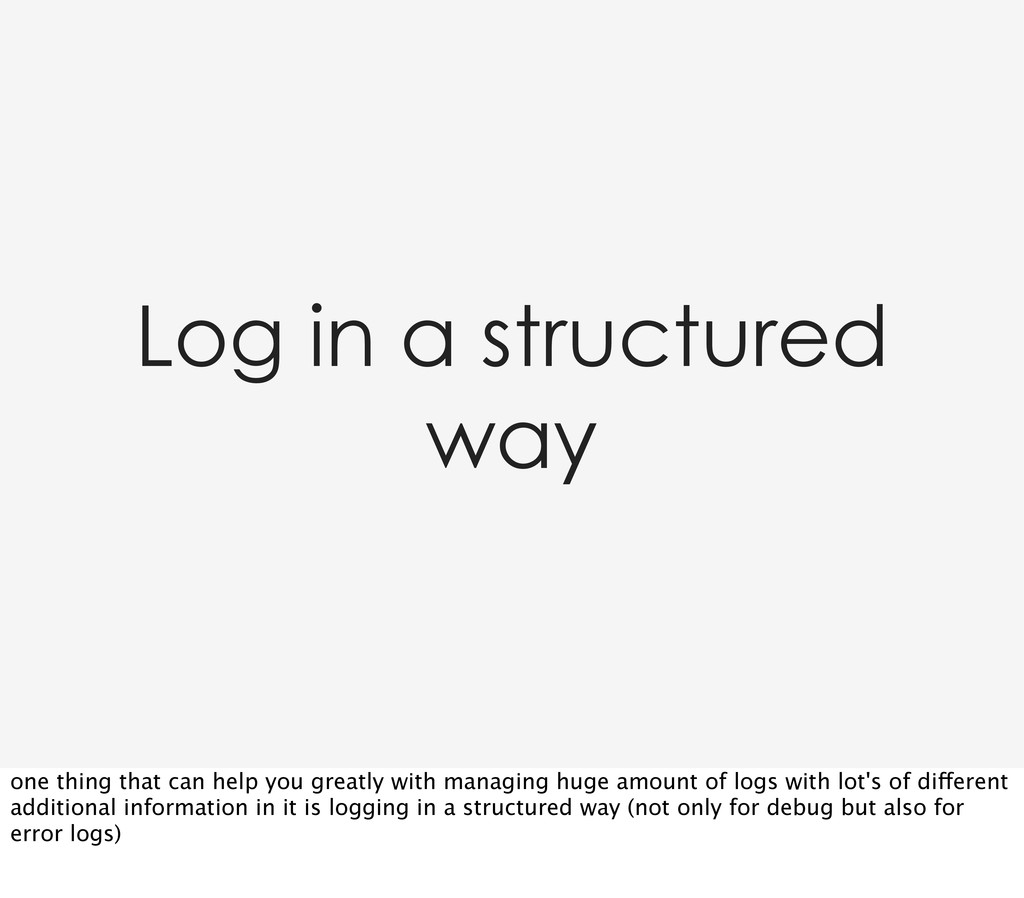 Log in a structured way one thing that can help...