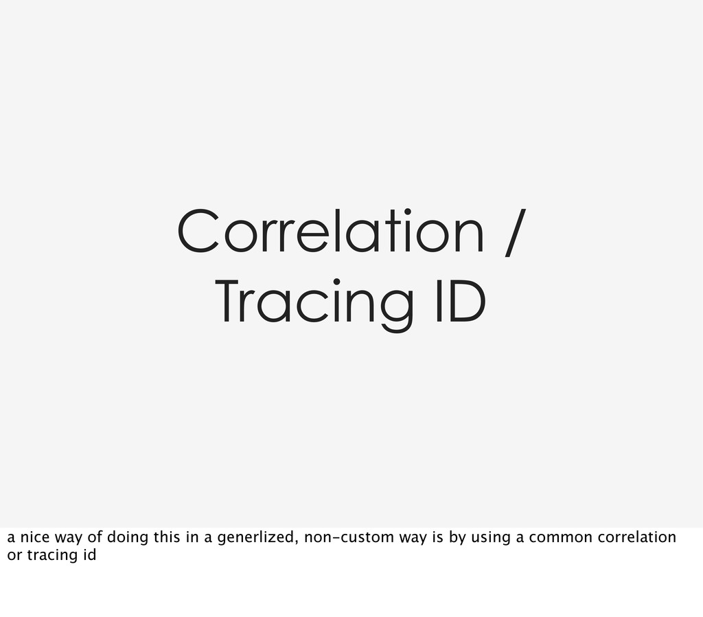 Correlation / Tracing ID a nice way of doing th...