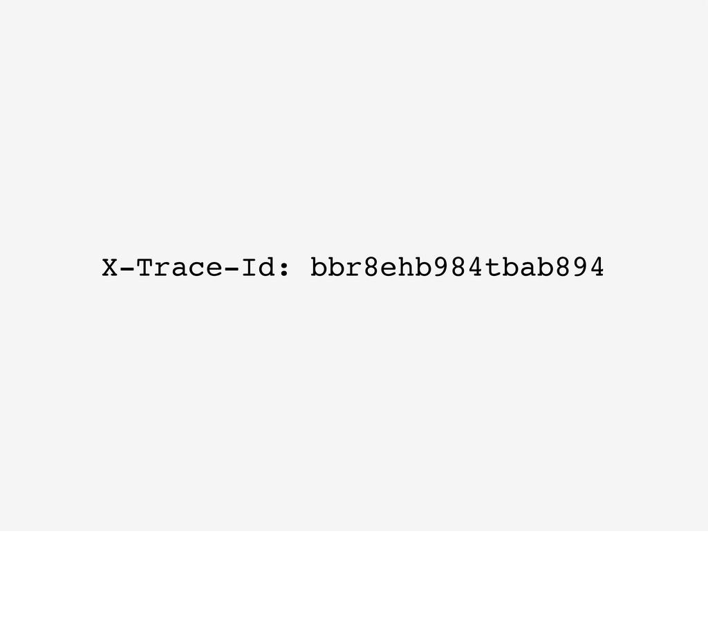 X-Trace-Id: bbr8ehb984tbab894