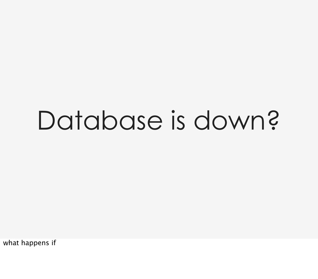 Database is down? what happens if