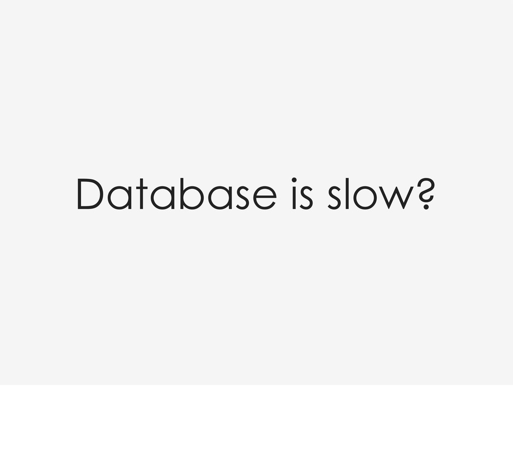 Database is slow?