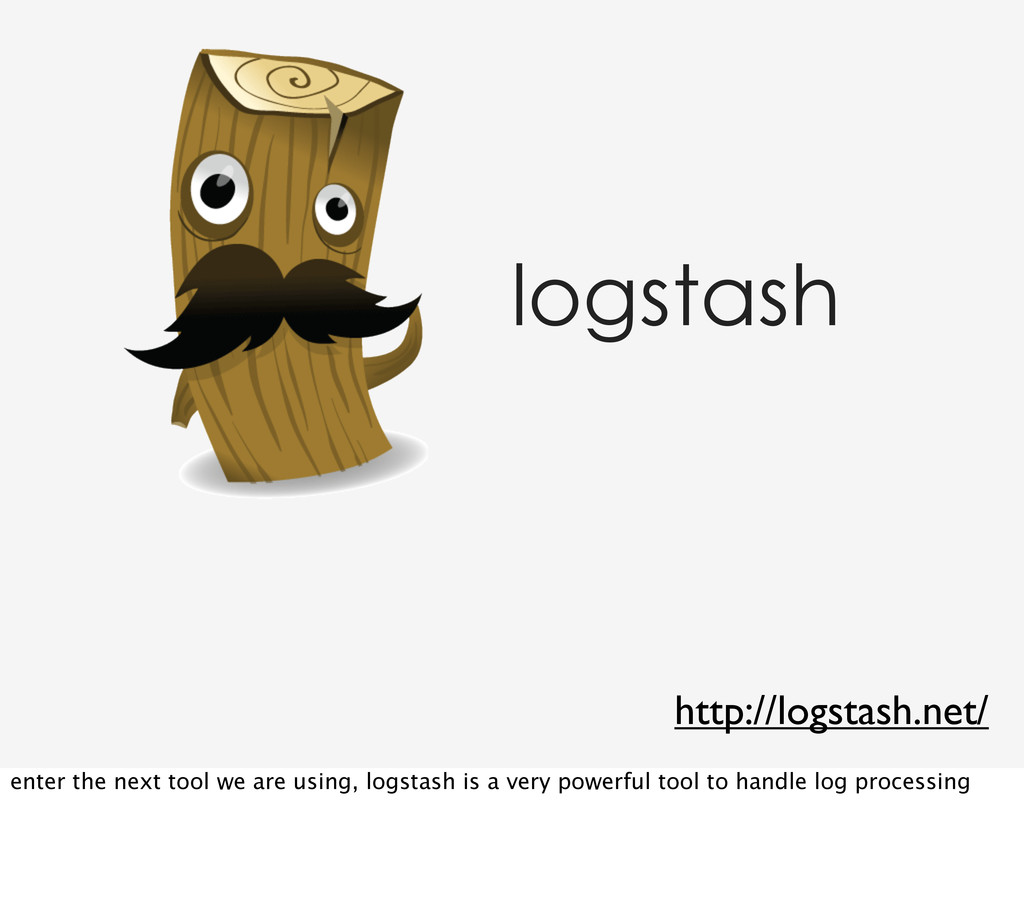 logstash http://logstash.net/ enter the next to...