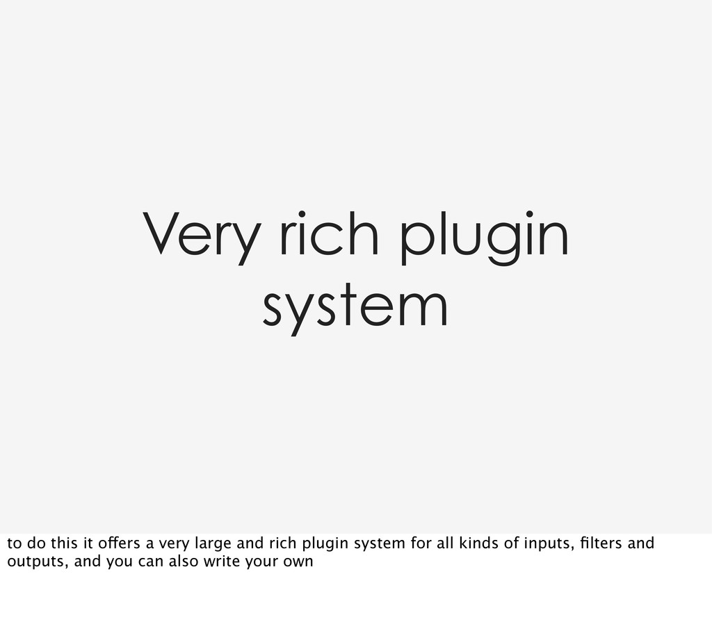 Very rich plugin system to do this it offers a ...
