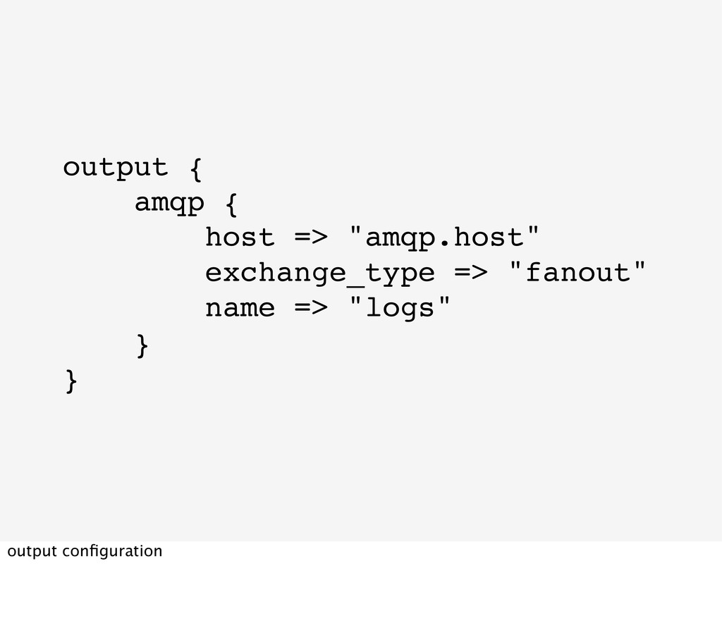 "output { amqp { host => ""amqp.host"" exchange_ty..."