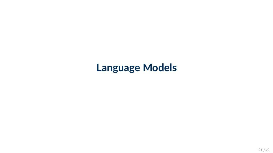 Language Models 21 / 49