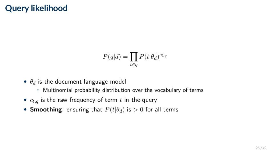 Query likelihood P(q|d) = t∈q P(t|θd)ct,q • θd ...