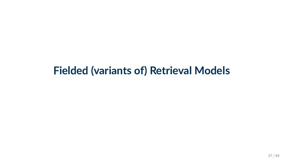 Fielded (variants of) Retrieval Models 37 / 49