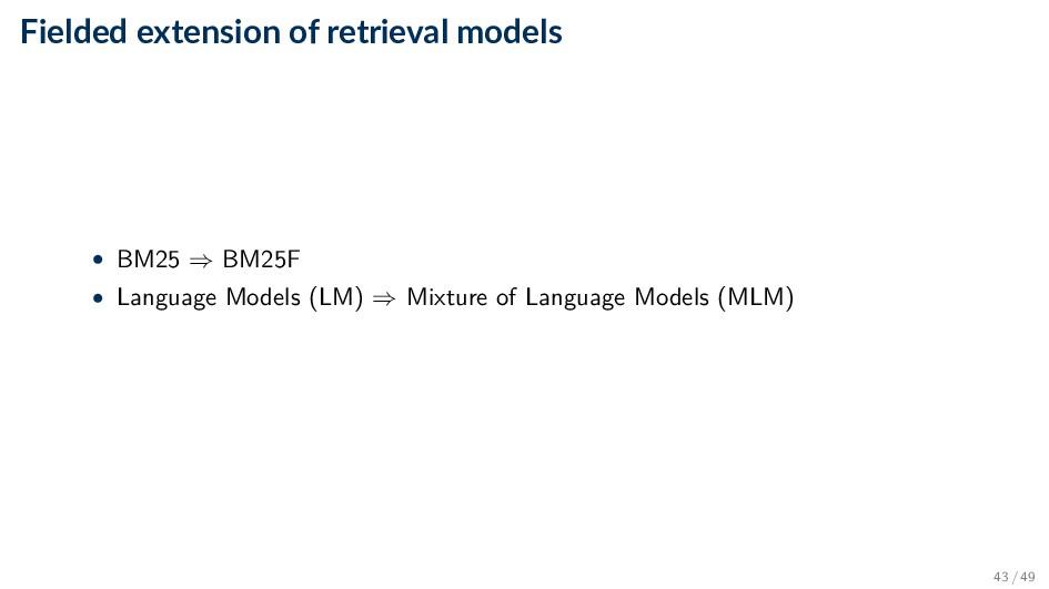 Fielded extension of retrieval models • BM25 ⇒ ...