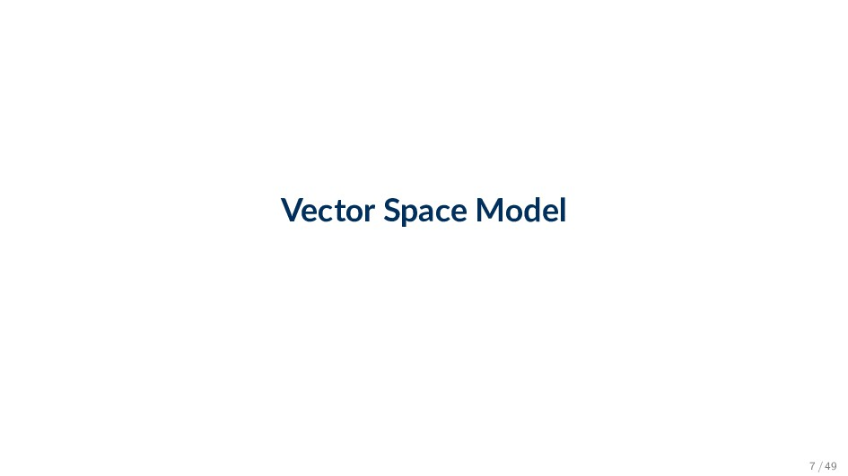 Vector Space Model 7 / 49