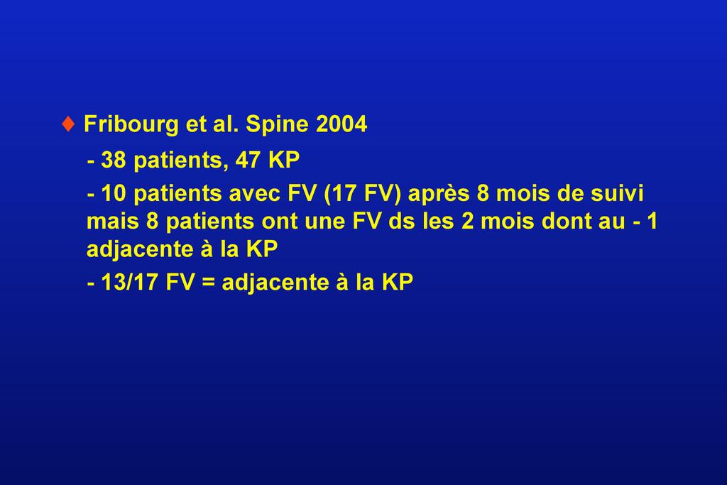 ♦ Fribourg et al. Spine 2004 - 38 patients, 47 ...