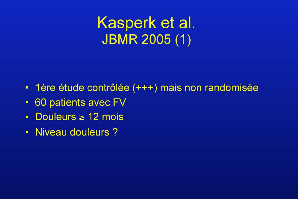 Kasperk et al. JBMR 2005 (1) • 1ère étude contr...