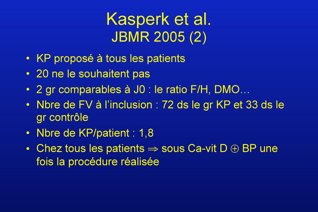 Kasperk et al. JBMR 2005 (2) • KP proposé à tou...