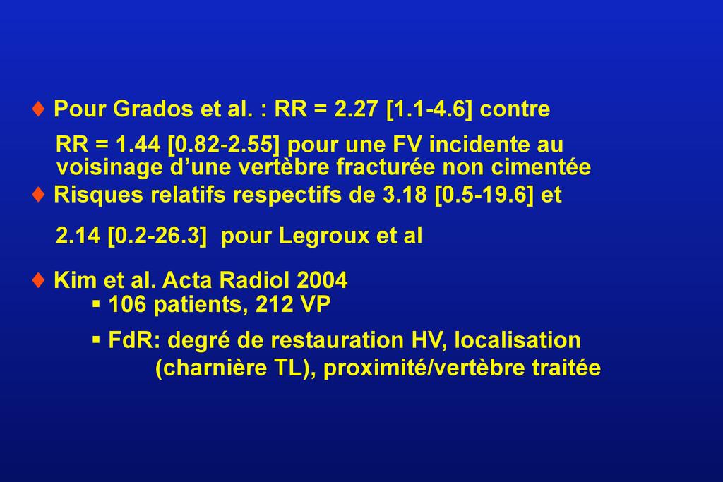 ♦ Pour Grados et al. : RR = 2.27 [1.1-4.6] cont...