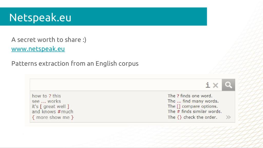 A secret worth to share :) www.netspeak.eu Patt...