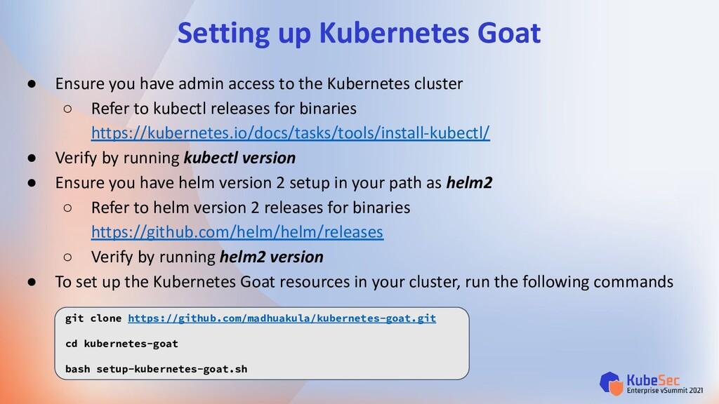Setting up Kubernetes Goat ● Ensure you have ad...