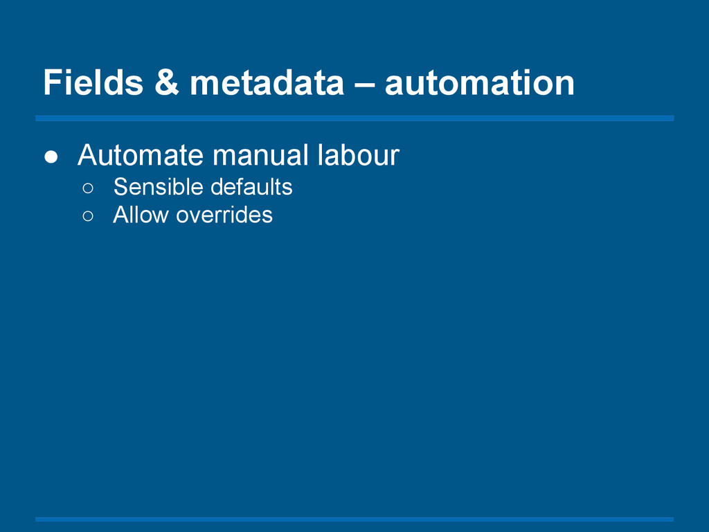 Fields & metadata – automation ● Automate manua...