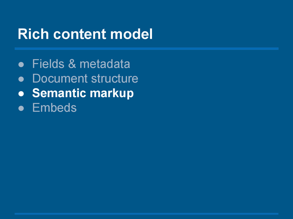 Rich content model ● Fields & metadata ● Docume...