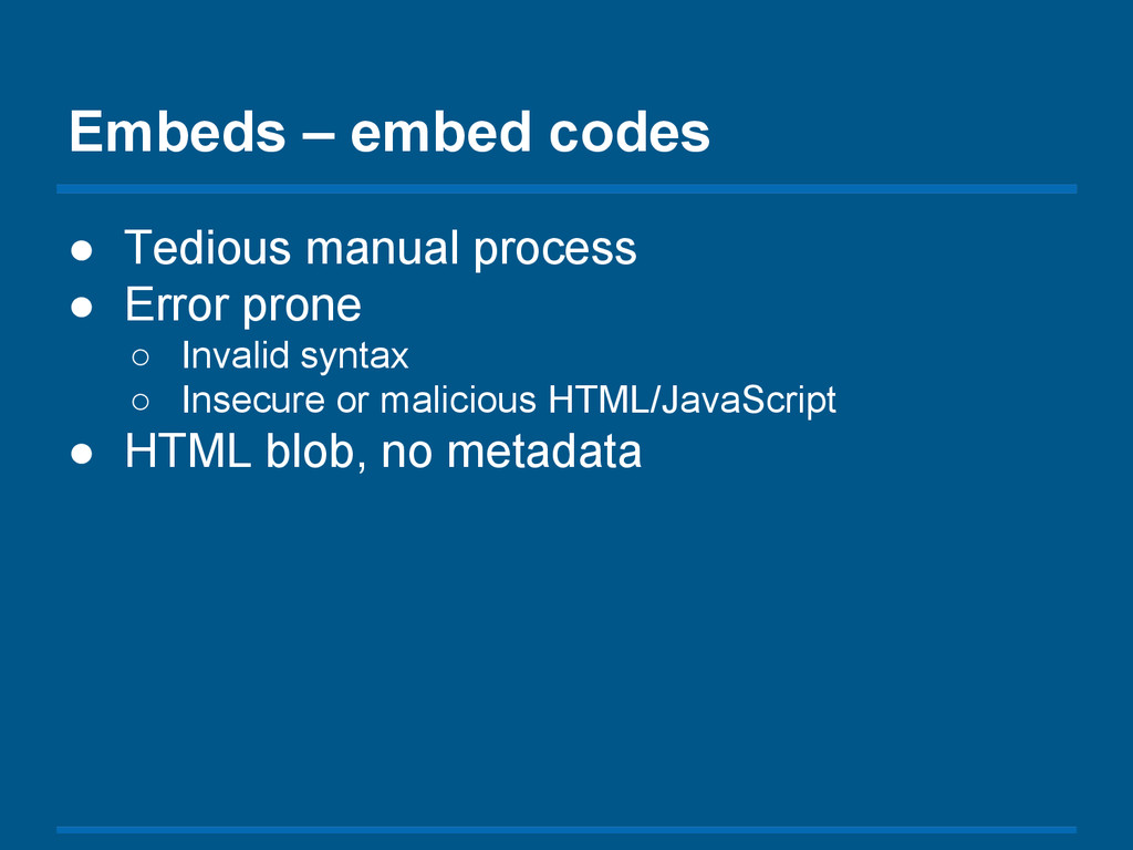Embeds – embed codes ● Tedious manual process ●...