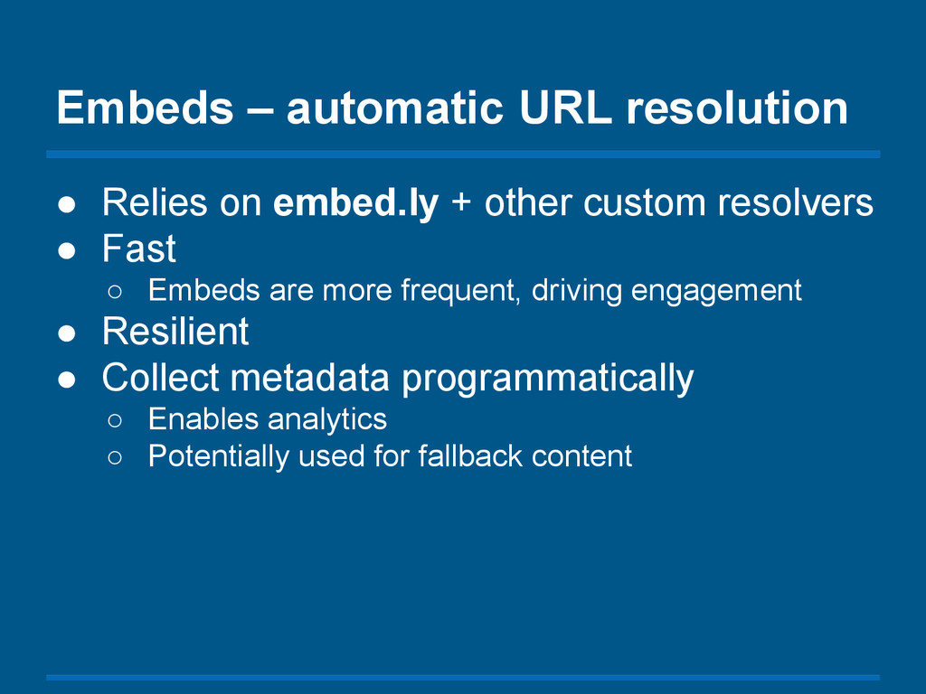 ● Relies on embed.ly + other custom resolvers ●...