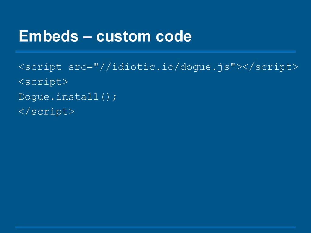 """Embeds – custom code <script src=""""//idiotic.io/..."""