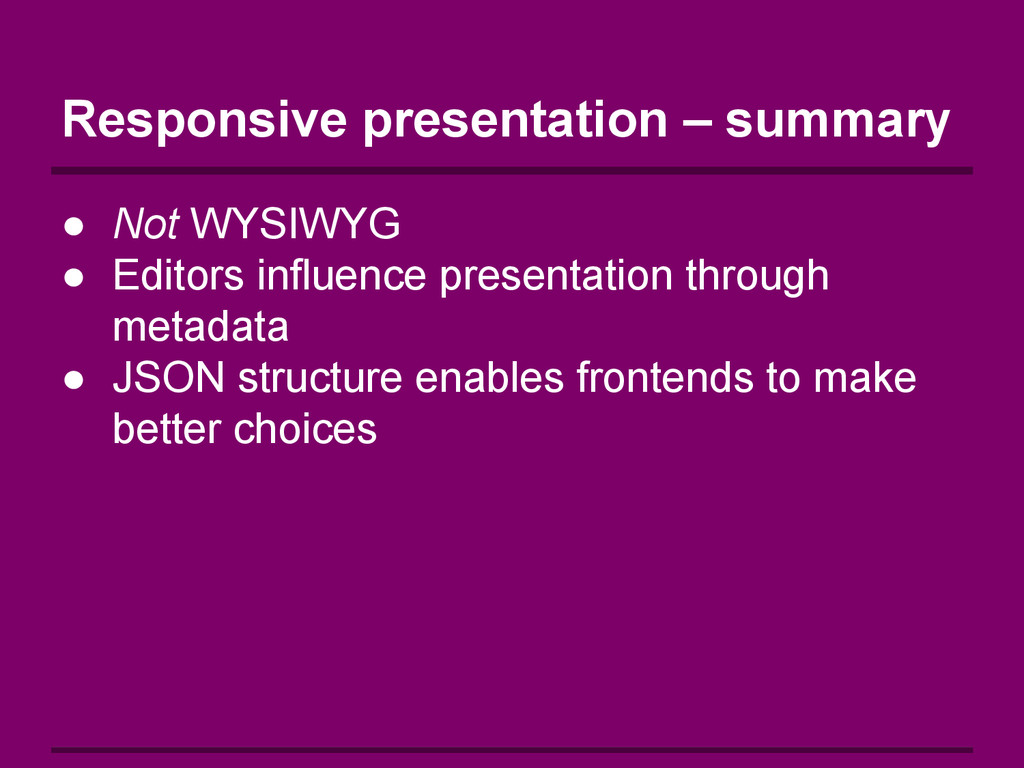 Responsive presentation – summary ● Not WYSIWYG...