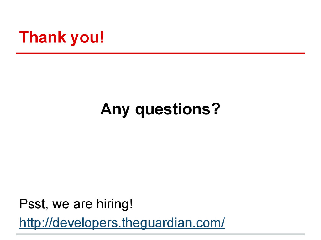 Thank you! Any questions? Psst, we are hiring! ...
