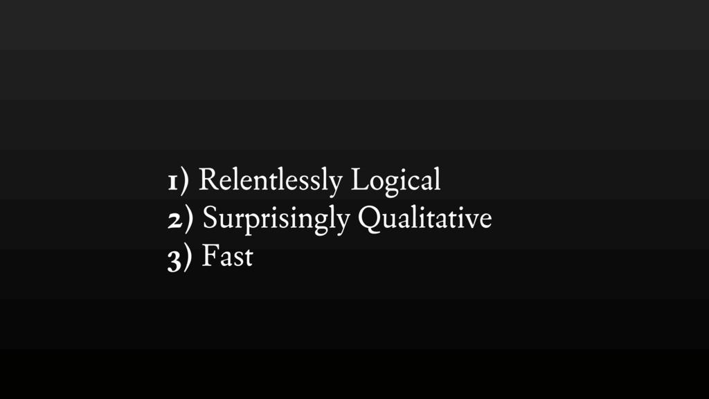 1) Relentlessly Logical 2) Surprisingly Qualit...