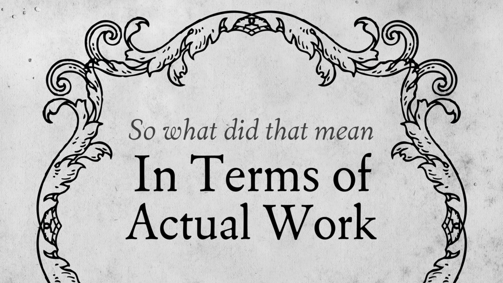 So what did that mean In Terms of Actual Work