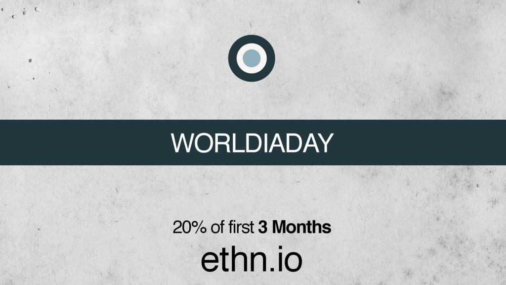 ethn.io 20% of first 3 Months WORLDIADAY