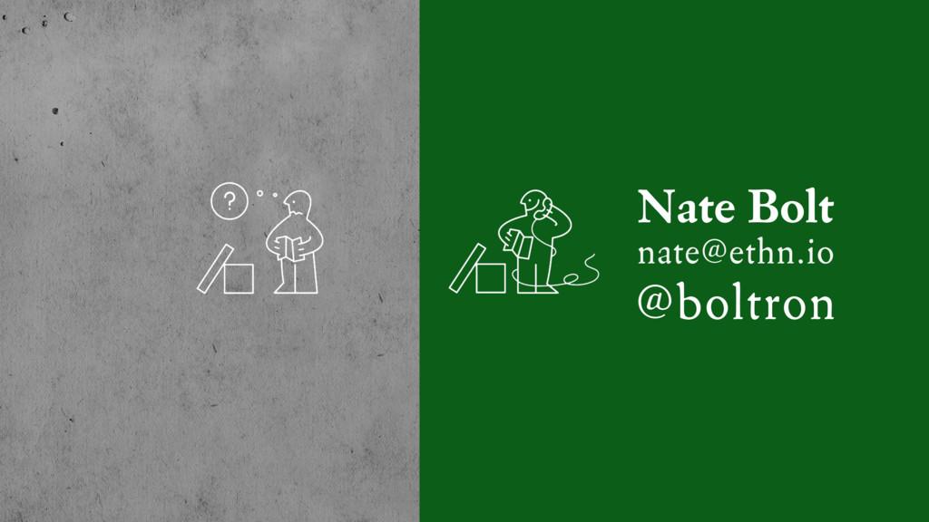 nate@ethn.io @boltron Nate Bolt