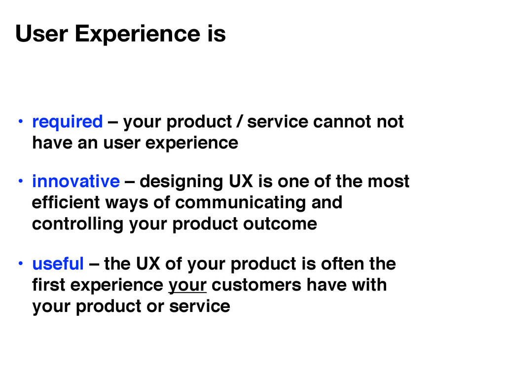 User Experience is • useful – the UX of your pr...