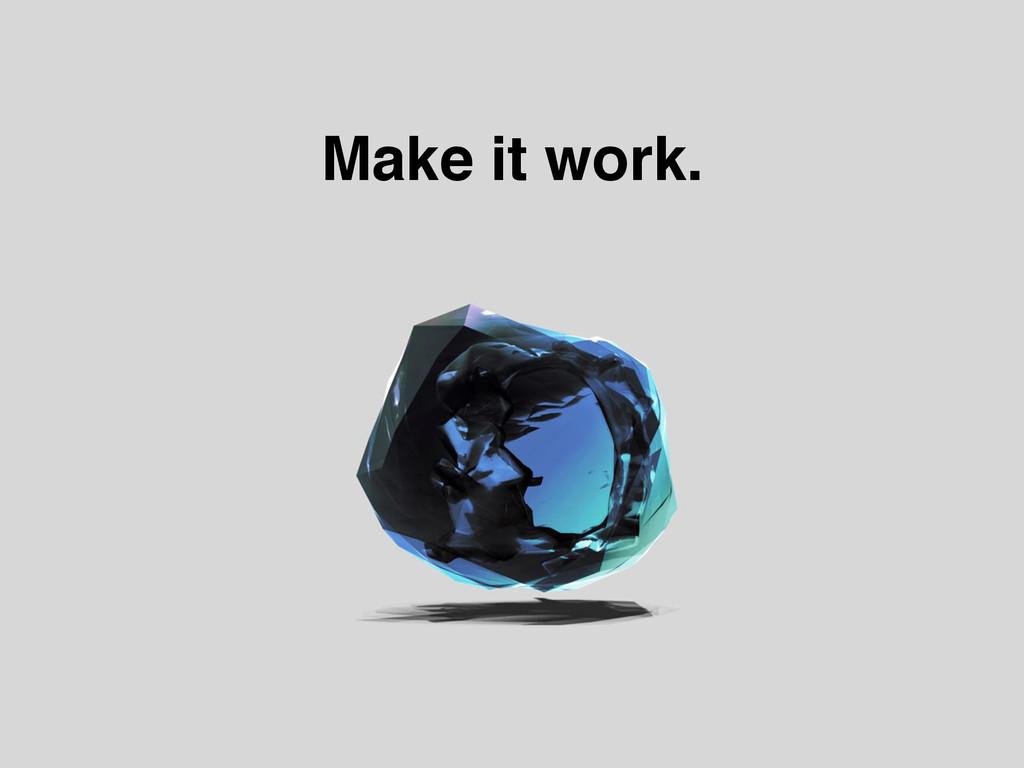 Make it work.