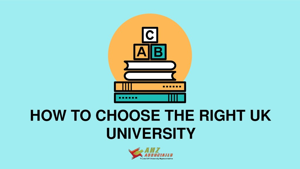 HOW TO CHOOSE THE RIGHT UK UNIVERSITY