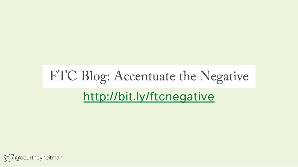@courtneyheitman FTC Blog: Accentuate the Negat...