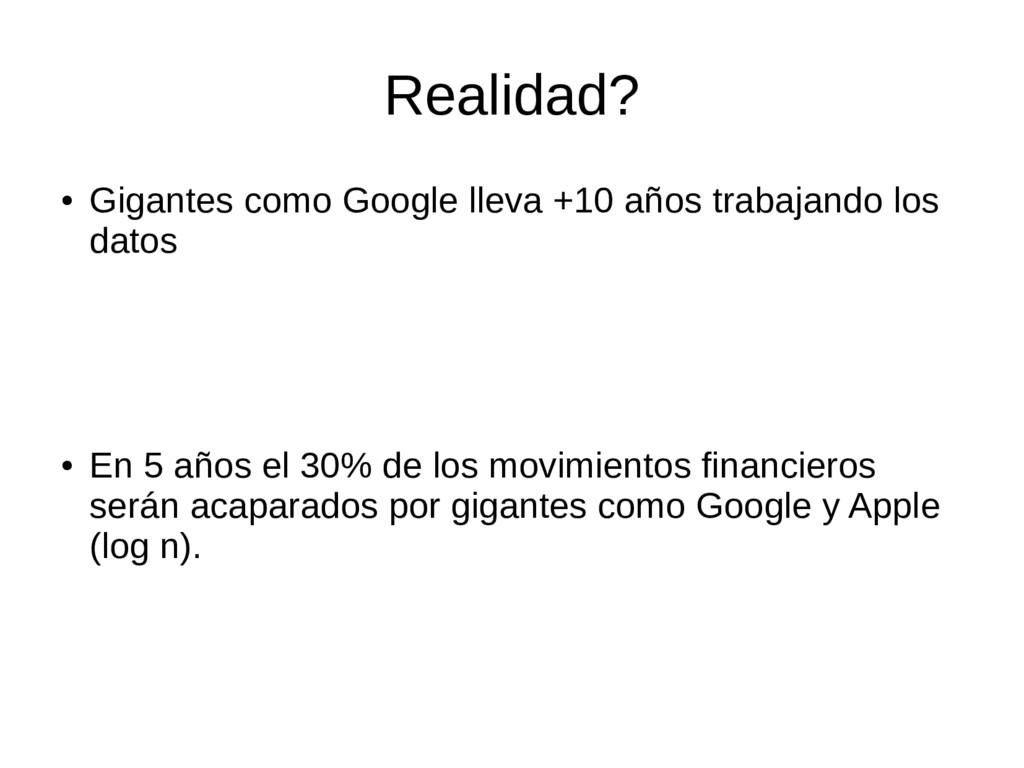 Realidad? ● Gigantes como Google lleva +10 años...