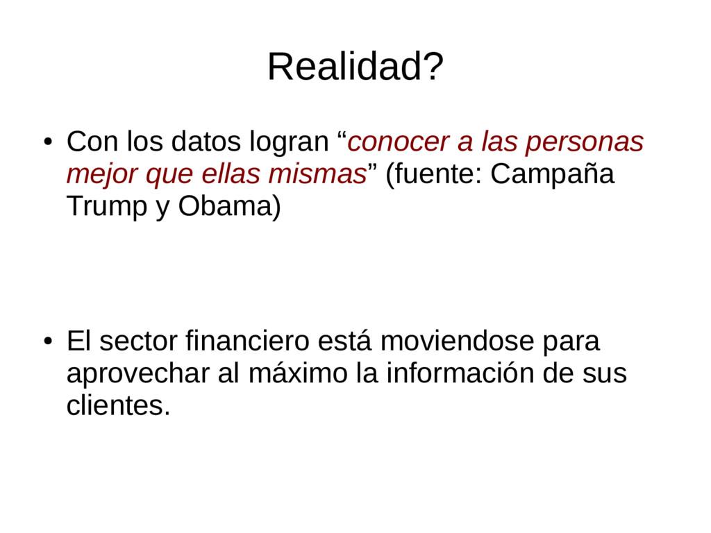 """Realidad? ● Con los datos logran """"conocer a las..."""