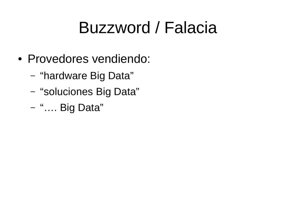 "Buzzword / Falacia ● Provedores vendiendo: – ""h..."