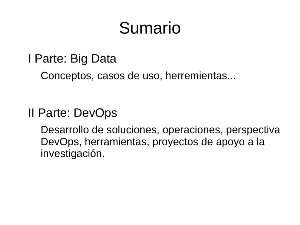Sumario I Parte: Big Data Conceptos, casos de u...