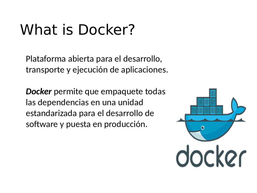 What is Docker? Plataforma abierta para el desa...